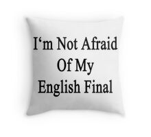 I'm Not Afraid Of My English Final  Throw Pillow