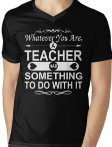 Whatever You Are, A Teacher had Something To Do With It Mens V-Neck T-Shirt