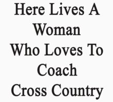 Here Lives A Woman Who Loves To Coach Cross Country  by supernova23
