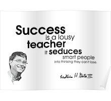 success is a lousy teacher - bill gates Poster