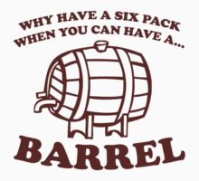 Why Have A Six Pack, When You Can Have A Barrel by BrightDesign