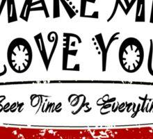 Beer Make Me Love You Sticker