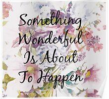 Something Wonderful - Floral Typography Print Poster