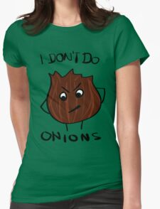 I Don't Do Onions Womens Fitted T-Shirt
