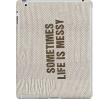SOMETIMES LIFE IS MESSY iPad Case/Skin