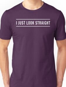 I Just Look Straight Unisex T-Shirt