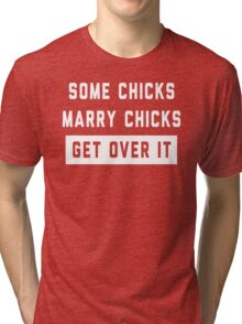 Some Chicks Marry Chicks, Get Over It Tri-blend T-Shirt