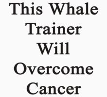 This Whale Trainer Will Overcome Cancer  by supernova23