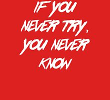 If You Never Try You Never Know Unisex T-Shirt