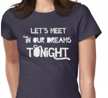 Let's Meet In Our Dreams Tonight Womens Fitted T-Shirt