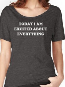 Today I Am Excited About Everything Women's Relaxed Fit T-Shirt