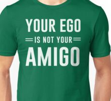 Your Ego Is Not Your Amigo Unisex T-Shirt