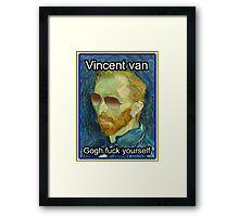Vincent van Gogh Fuck Yourself Framed Print