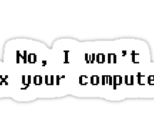 I won't fix your pc Sticker