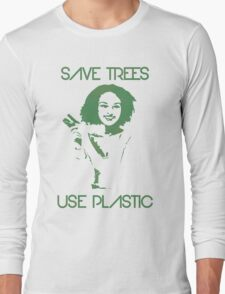 Save Trees Use plastic Long Sleeve T-Shirt