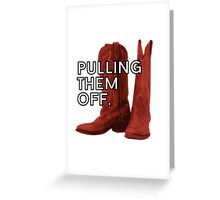 Pulling. Them. Off. The Red Boots. Greeting Card
