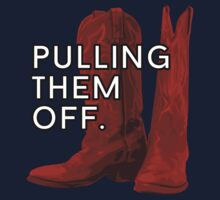 Pulling. Them. Off. The Red Boots. by yorkcommatyler