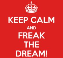 KEEP CALM... Freak the Dream! by FallenAngelGM