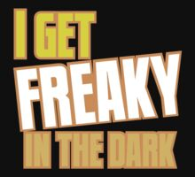 I GET FREAKY in the DARK by jazzydevil