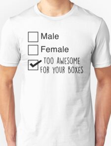I'm too awesome for your boxes Unisex T-Shirt