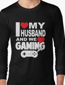 I LOVE MY HUSBAND AND WE LOVE GAMING Long Sleeve T-Shirt