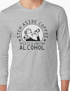 Step aside coffee - this is a job for alcohol Long Sleeve T-Shirt