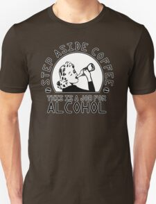 Step aside coffee - this is a job for alcohol Unisex T-Shirt