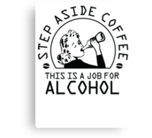 Step aside coffee - this is a job for alcohol Canvas Print