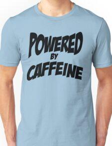 Powered by caffeine Unisex T-Shirt