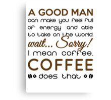 Coffee makes you feel full of energy Canvas Print