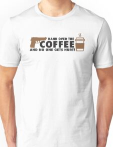Hand over the coffee and no one gets hurt! Unisex T-Shirt