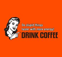 Do stupid things faster with more energy - Drink Coffee by nektarinchen