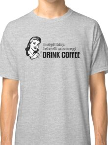 Do stupid things faster with more energy - Drink Coffee Classic T-Shirt