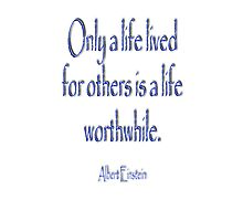 Only a life lived for others ... Albert Einstein  by TOM HILL - Designer