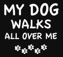 My Dog Walks All Over Me by BrightDesign