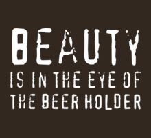 Beauty Is In the Eye of the Beer Holder by partyanimal