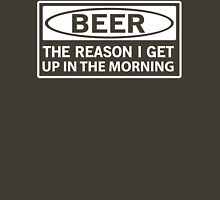 Beer: The Reason I Get Up in the Morning Unisex T-Shirt
