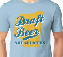 Draft Beer Not Soldiers Unisex T-Shirt