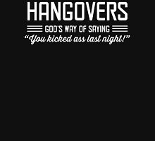 Hangovers: God's Way of Saying You Kicked Ass Last Night Unisex T-Shirt