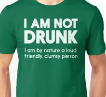 I Am Not Drunk... Unisex T-Shirt