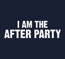 I Am the After Party by partyanimal