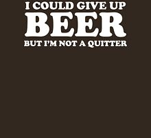 I Could Give Up Beer But I'm Not a Quitter Unisex T-Shirt