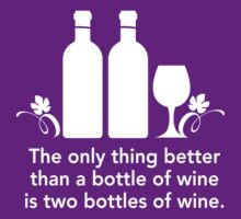 The Only Thing Better Than a Bottle of Wine... by partyanimal