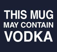 This Mug May Contain Vodka by partyanimal