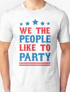 We the People Like to Party Unisex T-Shirt