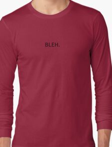 BLEH. Long Sleeve T-Shirt