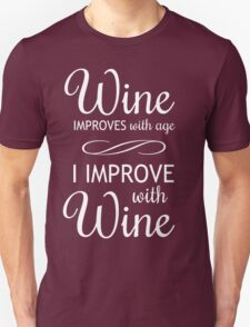 Wine Improves With Age, I Improve With Wine Unisex T-Shirt