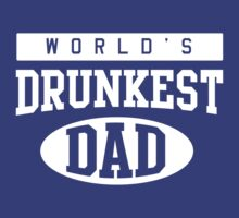 World's Drunkest Dad by partyanimal