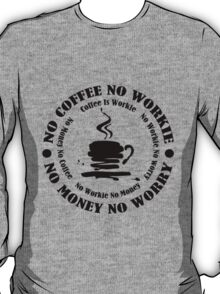 No COFFIE No WORKIE T-Shirt