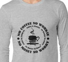 No COFFIE No WORKIE Long Sleeve T-Shirt